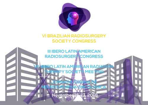 VI Brazilian Radiosurgery Society Congress / III Ibero Latin American Radiosurgery Congress / VII Ibero Latin American Radiation Therapy Society Meeting